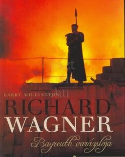 Barry Millington: Richard Wagner - Bayreuth varázslója