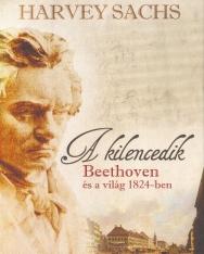 Harvey Sachs: A kilencedik - Beethoven és a világ 1824-ben