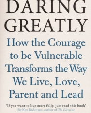 Brené Brown: Daring Greatly: How the Courage to be Vulnerable Transforms the Way We Live, Love, Parent and Lead