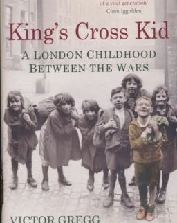 Victor Gregg, Rick Stroud: King's Cross Kid - A London Childhood Between the Wars