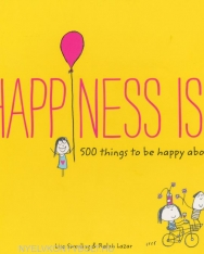 Lisa Swerling & Ralph Lazar: Happiness is - 500 Things to be Happy About