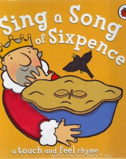 Sing a Song of Sixpence - A Touch and Feel Rhyme - Board Book