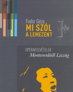 Fodor Géza: Mi szól a lemezen? 1. - Operafelvételek Monteverditől Lisztig