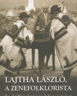 Lajtha László, a zenefolklorista - egy kiállítás képei és dokumentumai