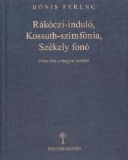 Bónis Ferenc: Rákóczi-induló, Kossuth-szimfónia, Székely fonó