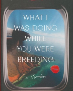 Kristin Newman: What I Was Doing While You Were Breeding