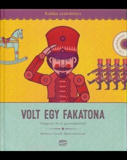 Kaláka: Volt egy fakatona - Zenéskönyv CD-melléklettel, Válogatás 50 év gyerekdalaiból