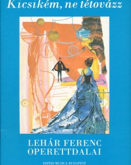 Kicsikém, ne tétovázz - Lehár Ferenc Operettdalai