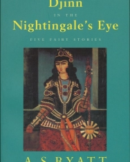 A. S. Byatt: Djinn in the Nightingale's Eye - Five Fairy Stories