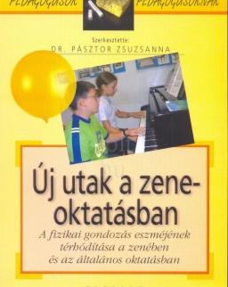 Pásztor Zsuzsanna dr.: Új utak a zeneoktatásban - A fizikai gondozás eszméjének térhódítása a zenében