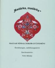 Madárka, madárka - magyar népdalcsokor-gyűjtemény