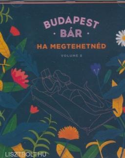 Budapest Bár: Ha megtehetnéd (Vol. 8)