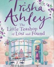 Trisha Ashley: The Little Teashop of Lost and Found