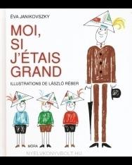 Janikovszky Éva: Moi, Si J'étais Grand (Ha én felnőtt volnék francia nyelven)