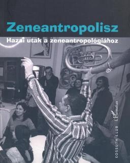 A. Gergely András: Zeneantropolisz - Hazai utak a zeneantropológiához