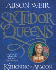 Alison Weir: Katherine of Aragon, the True Queen ( Six Tudor Queens 1)