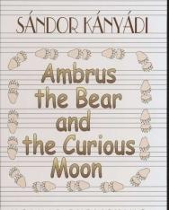 Kányádi Sándor: Ambrus the Bear and the Curious Moon (Talpas történetek, A kíváncsi hold angol nyelven)