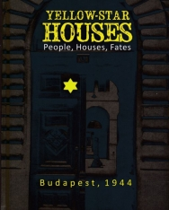 Yellow-Star Houses: People, Houses, Fates Budapest, 1944