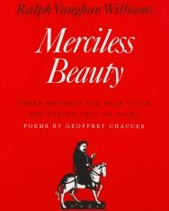 Vaughan Williams: Merciless Beauty  (dalok magas hangra zongorakísérettel vagy vonós tiró kísérettel