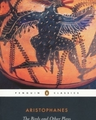 Aristophanes: The Birds and Other Plays