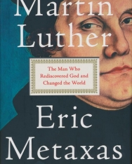 Eric Metaxas: Martin Luther - The Man Who Rediscovered God and Changed the World