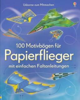 100 Motivbögen für Papierflieger mit einfachen Faltanleitungen