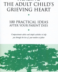 Alan Wolfelt: Healing the Adult Child's Grieving Heart: 100 Practical Ideas After Your Parent Dies
