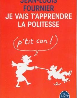 Jean-Louis Fournier: Je vais t'apprendre la politesse