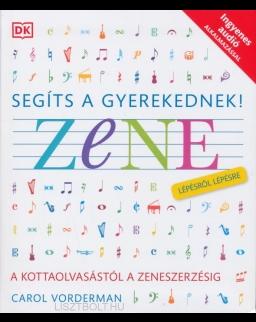 Segíts a gyerekednek! - Zene lépésről lépésre, a kottaolvasástól a zeneszerzésig (+ CD)