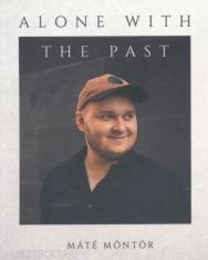 Möntör Máté: Alone with the Past