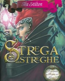 Tea Stilton:Strega delle streghe. Principesse del regno della fantasia. Vol. 13