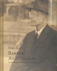 Sipos János: Bartók Anatóliában - Írások Bartók Béla kis-ázsiai gyűjtéséről
