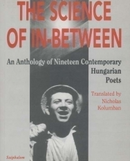 The Science of In-Between - An Anthology of Nineteen Contemporary Hungarian Poets