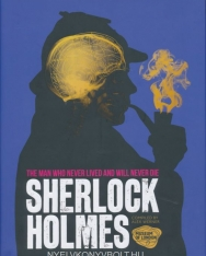 Sherlock Holmes - The Man Who Never Lived and Will Never Die