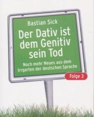 Bastian Sick: Der Dativ ist dem Genitiv sein Tod - Folge 3: Noch mehr Neues aus dem Irrgarten der deutschen Sprache