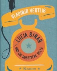 Vladimir Vertlib: Lucia Binar und die russische Seele