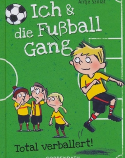 Antje Szillat: Total verballert! (Ich & die Fußballgang Band 2)