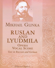 Mikhail Glinka: Ruslan and Ludmilla - zongorakivonat (orosz, német)