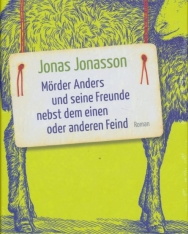 Jonas Jonasson: Mörder Anders und seine Freunde nebst dem einen oder anderen Feind