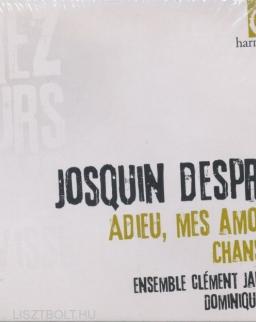 Josquin: Adieu, Mes Amours - Chansons