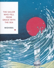 Yukio Mishima: The Sailor Who Fell from Grace With the Sea: Vintage Classics Japanese Series