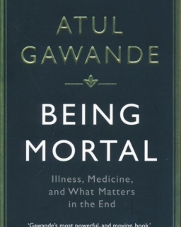 Atul Gawande: Being Mortal: Illness, Medicine and What Matters in the End