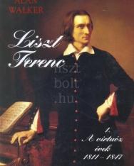 Alan Walker: Liszt Ferenc 1. - A virtuóz évek 1811-1847