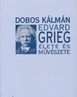 Dobos Kálmán: Grieg élete és művészete