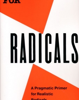 Saul D. Alinsky: Rules for Radicals - A Practical Primer for Realistic Radicals