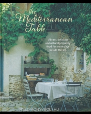 The Mediterranean Table: Vibrant, Delicious and Naturally Healthy Food for Warm Days Beside the Sea