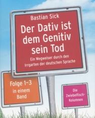 Bastian Sick: Der Dativ ist dem Genitiv sein Tod - Folge 1-3: Ein Wegweiser durch den Irrgarten der deutschen Sprache