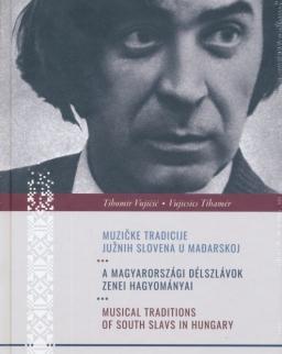Vujicsics Tihamér: A magyarországi délszlávok zenei hagyományai (magyar, angol, szerb nyelvű kiadvány)