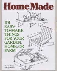 Homemade: 101 Easy to Make Things for Your Garden, Home or Farm