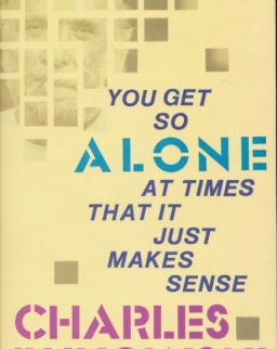 Charles Bukowski: You Get So Alone At Times
